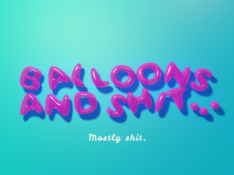 Balloons And Sh*t graphic design. typography type 3d cinema4d c4d colourful balloons
