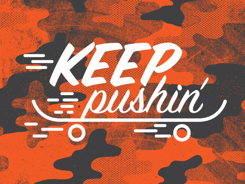 Keep Pushin' skate board push skateboard signpainter house camo