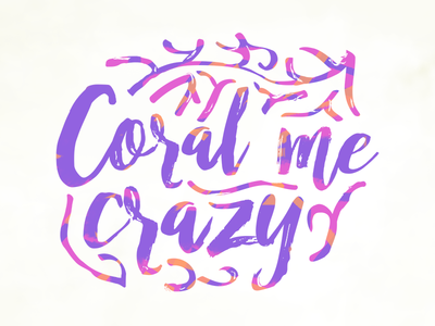 Coral Me Crazy