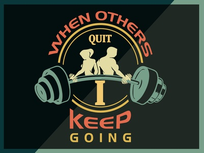 When Others Quit I Keep Going