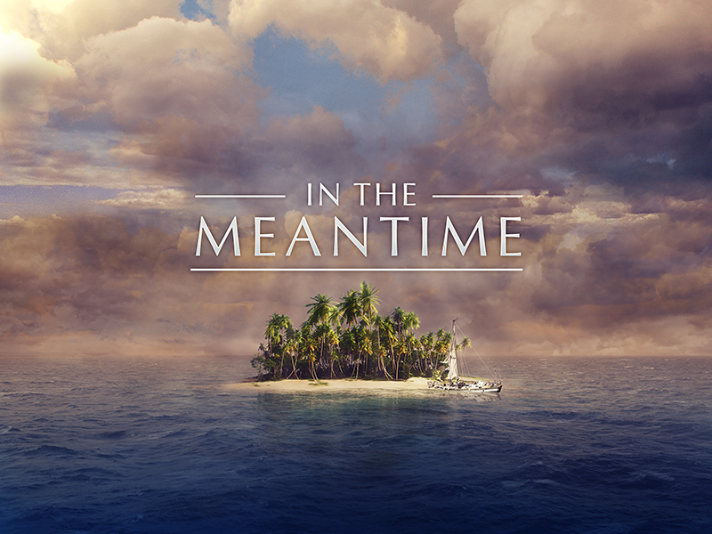 In The Meantime • Message Series Branding in the meantime north point church andy stanley island boat castaway stranded optima clouds sunset sunrise