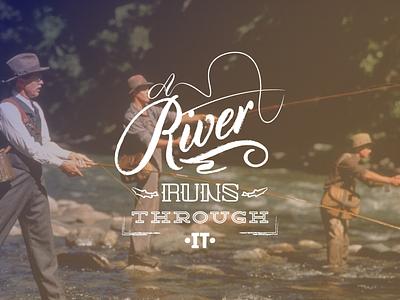 A River Runs Through It cylburn caramanna deming edmond sans losttype type badge logo film