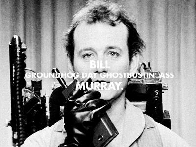 Bill Groundhog Day Ghostbustin' Ass Murray rebound gza rza bill murray ghostbuster