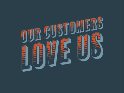 Our Customers Love Us Typography
