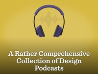 A Rather Comprehensive Collection of Design Podcasts