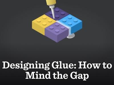 Designing Glue uxcellence