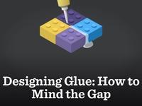 Designing Glue