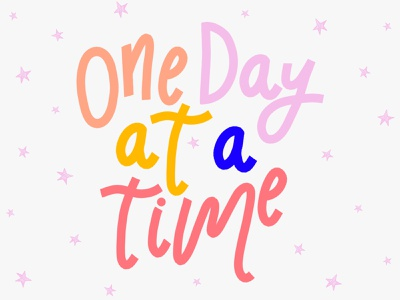 One Day At A Time type design quote design positivity handmade font quote quarantine covid19 covid bright colors type lettering hand drawn typography hand lettering flat illustration drawing illustration design