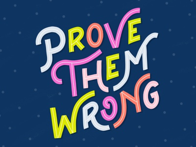 Prove Them Wrong positive affirmation dots bright colors bright inspiration inspirational quote quote lettering type design type typography hand lettering flat illustration drawing illustration design