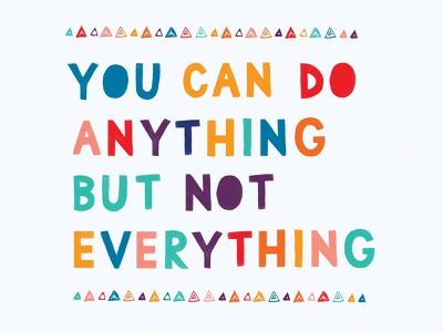 You Can Do Anything But Not Everything type design handmade font positivity bright colors quote design quote lettering type typography hand lettering flat illustration drawing illustration design