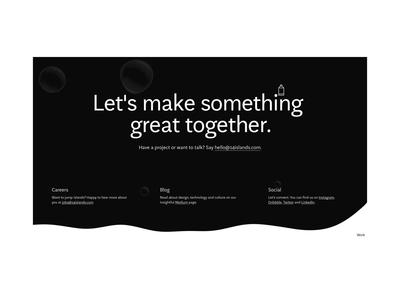 Let's make something great together. waves black bubble digital portfolio about drawing pencil blob transition colors agency web studio design website interactive webgl ui animation
