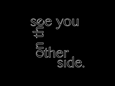 see you on the other side quote white black typography type