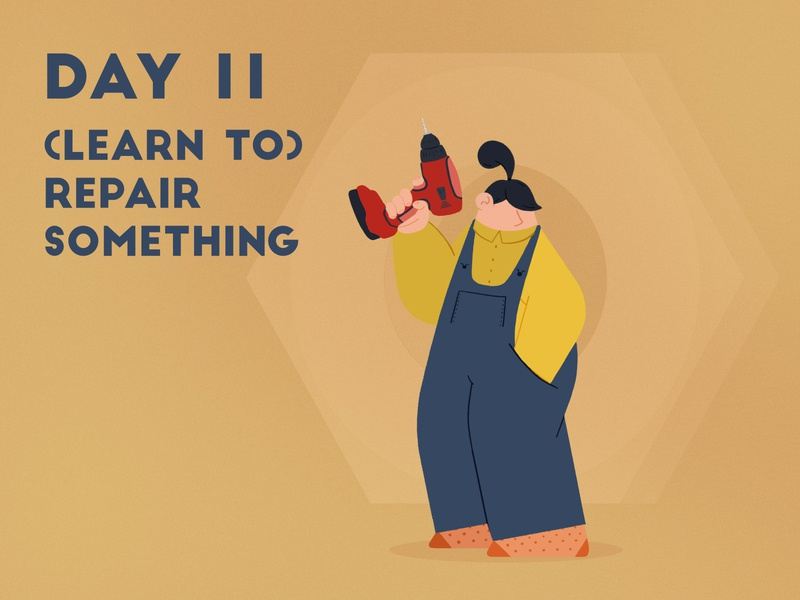 DAY 11 - (Learn to) Repair something