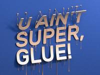 U ain't super glue - Typo work