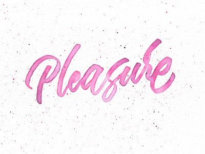 Pleasure hand lettered handmade splatter calligraphy type lettering brushpen brush watercolour watercolor pink pleasure