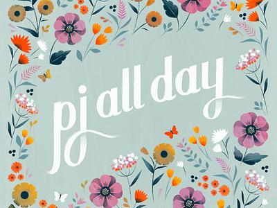 Pj all day! botanical flower illustration floral lettering
