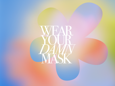 wear your damn mask graphic gradient blur flower yellow pink wearyourmask mask covid19 blue green illustration design