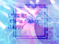 Let's Be Crazy And Happy