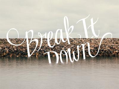 Break It Down calligraphy lettering kate tessera