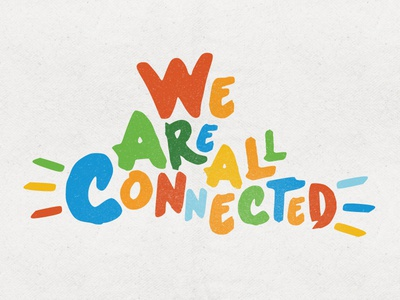 We are all connected type color texture typography script handwriting handlettering happy