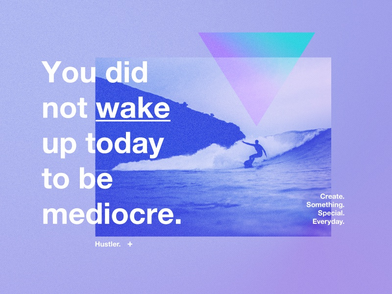 You did not wake up today to be mediocre. surfing success photography logo colours vector branding style quote positive motivation