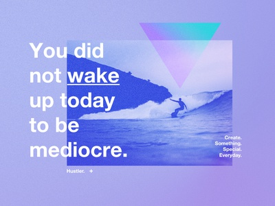 You did not wake up today to be mediocre.