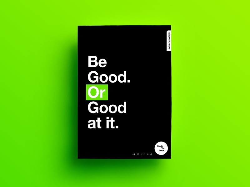 👁Made You Look👁 168 | Be Good. Or Good at it. love postereveryday poster 2017 freelance colour sexy typography color type design