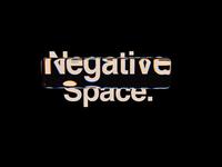 Negative Space.
