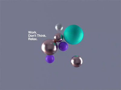 Work. Don't Think. Relax. ui web branding redshift cinema4d sotbody motiondesign motion type