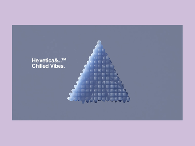 Helvetica&...™ Chilled Vibes.