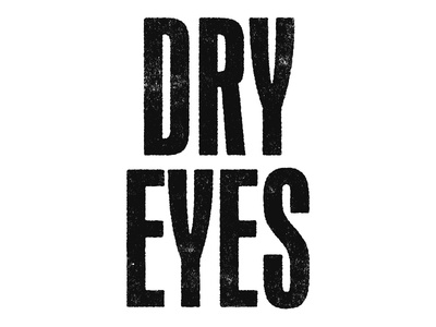 Dry Eyes texture typography grit dirty rough dry eyes