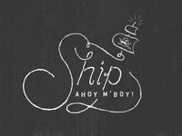 Ship ahoy m'boy!