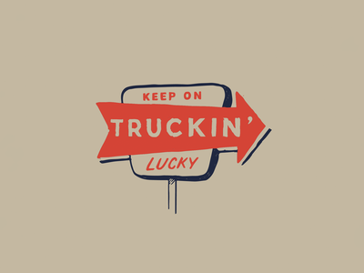 Keep on Truckin' Lucky trucking sign signages retro sign retro design signage design signage hotel sign motel sign motel midcentury midcentury modern song lyrics lyrics attaboy illustration design typogaphy lettering art lettering