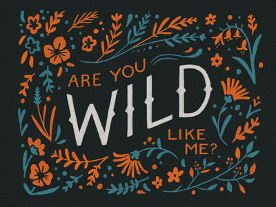 Are you wild like me? flourishes floral pattern flower pattern flowers bros wolf alice wolf vintage retro western wild west wild floral typography design lettering art illustration lettering