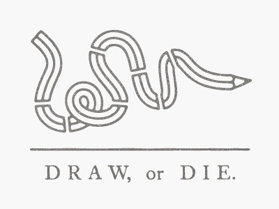 Draw, or Die. illustration typography