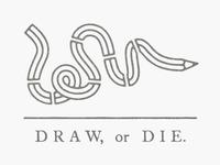 Draw, or Die.