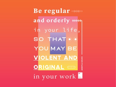 Be regular and orderly in your life, so that you may be ..