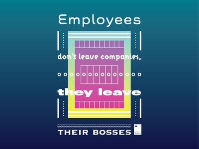 Employees don't leave companies, they leave their bosses