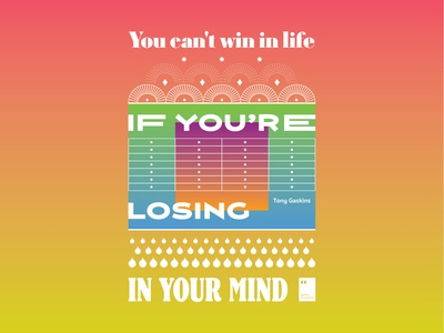 You can't win in life if you're losing in your mind