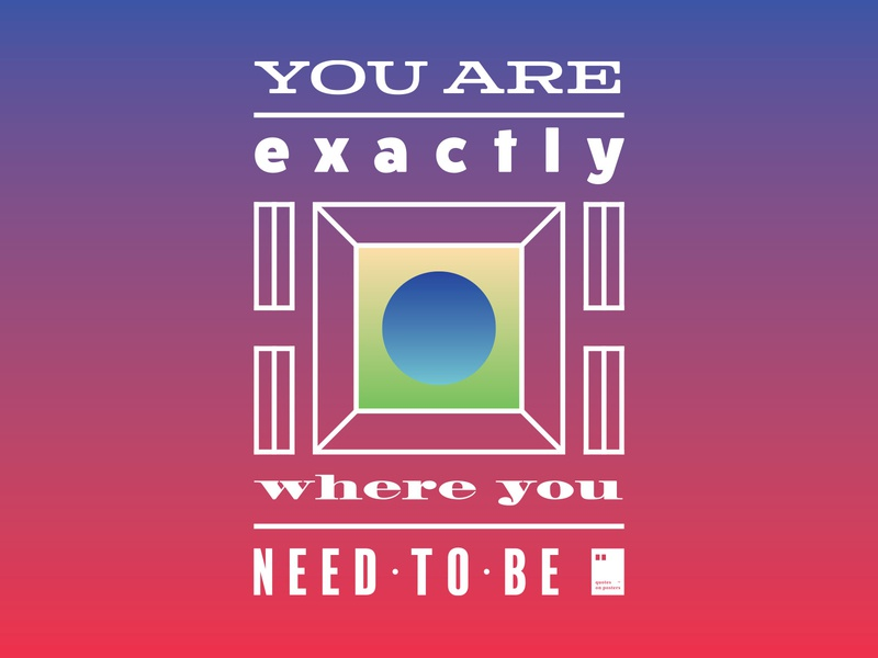 You are exactly where you need to be quoteoftheday quote prints printdesign notebook mug wallpaper tshirt print posterdesign posteraday poster totebag motivationalquote motivation minimalism inspiration dailyposter artwork art