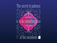 The secret of patience is to do something else in the meantime