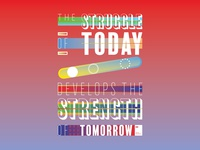 The struggle of today develops the strength of tomorrow
