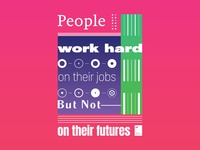 People work hard on their jobs but not on their futures