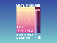Men's arguments often prove nothing but their wishes