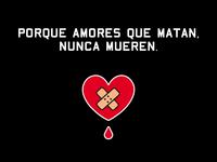 Amores que matan, nunca mueren