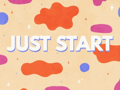 Just Start abstract design abstract art abstract motivational quotes motivational cosmic weird hand lettering digital illustration illustration editorial illustration spot illustration