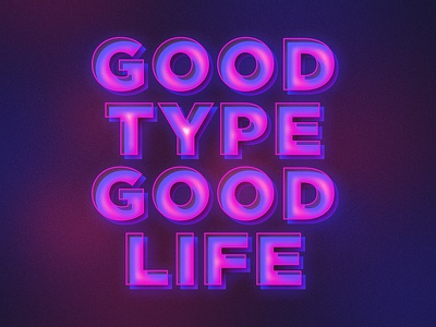 GOOD TYPE GOOD LIFE gradient type glowy gradient glow typography glow type glow typography type
