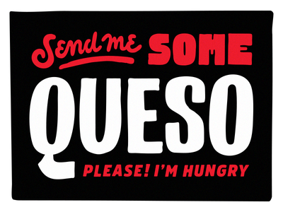 yep. lettering type typography phrases food queso letterad hungry