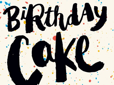 Cake. Cake. Cake. Cake. Cake. Cake. etc. black birthday texture graphic design type illustration brush typography lettering