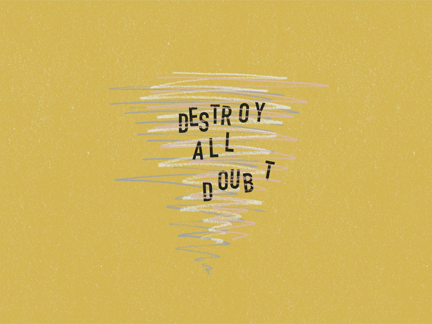 Destroy All Doubt graphic design simple black yellow sketch graphic illustration tornado typography lettering type positivity